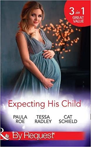 Expecting His Child: The Pregnancy Plot / Staking His Claim / A Tricky Proposition (By Request)