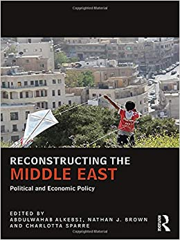 Reconstructing the Middle East: Political and Economic Policy (UCLA Center for Middle East Development (CMED) series)