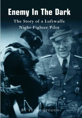Enemy In The Dark: The Story of a Luftwaffe Night-Fighter Pilot ()