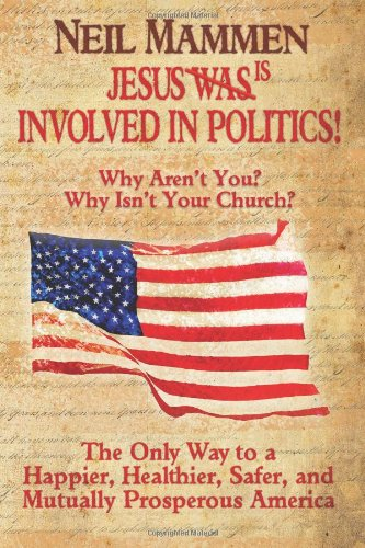 Download Jesus Is Involved In Politics! Why Aren't You? Why Isn't Your Church? Unabridged: The Only Way To A Happier, Healthier, Safer, And Mutually Prosperous America pdf