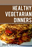 Healthy Vegetarian Dinners: Healthy Recipes for a Vegetarian Diet