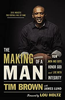 The Making of a Man: How Men and Boys Honor God and Live with Integrity by [Brown, Tim]