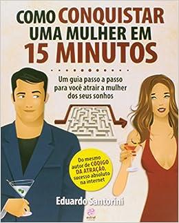36857d6f5 Como Conquistar Uma Mulher em 15 Minutos - 9788582461044 - Livros na Amazon  Brasil