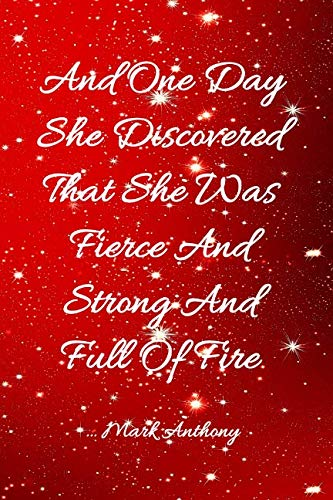 AND ONE DAY SHE DISCOVERED THAT SHE WAS FIERCE AND STRONG AND FULL OF FIRE...Mark Anthony: Starry Red Sky Inspirational College Ruled Notebook
