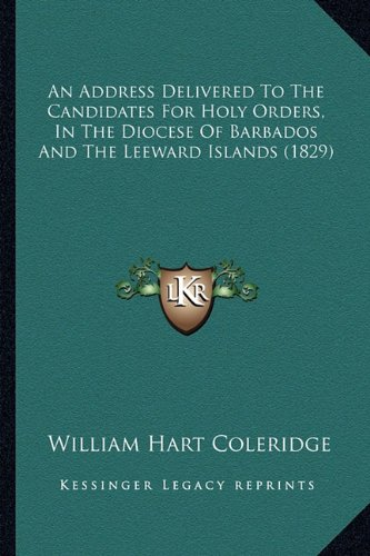 - An Address Delivered To The Candidates For Holy Orders, In The Diocese Of Barbados And The Leeward Islands (1829)
