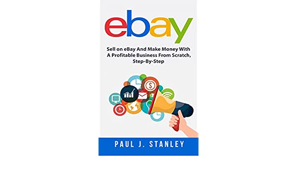 eBay: Sell on eBay And Make Money With A Profitable Business From ...