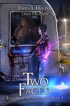 Two-Faced: An Urban Fantasy Adventure (Legend of the Treesinger Book 1) by [Hunter, James, Hudson, eden]
