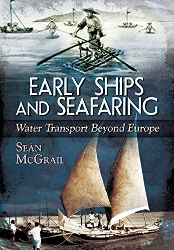 Download Early Ships and Seafaring: Water Transport Beyond Europe PDF