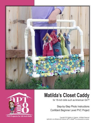 Matilda's Closet Caddy: Confident Beginner-Level PVC Project for 18-inch Dolls (AptOne8 PVC Project Patterns by Matilda Jo Originals) (Volume 5)