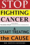 Stop Fighting Cancer and Start Treating the Cause, Kevin Conners, 1470176114