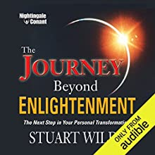 The Journey Beyond Enlightenment: The Next Step in Your Personal Transformation Speech by Stuart Wilde Narrated by Stuart Wilde