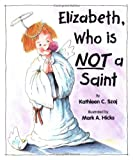 img - for Elizabeth, Who is Not a Saint (Tales for Loving Children Series) by Kathleen C. Szaj (1997-06-01) book / textbook / text book
