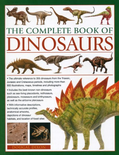 The Complete Book of Dinosaurs: The ultimate reference to 355 dinosaurs from the Triassic, Jurassic and Cretaceous periods, including more than 900 illustrations, maps, timelines and photographs [Dougal Dixon] (Tapa Blanda)