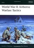 World War II Airborne Warfare Tactics, Gordon L. Rottman, 1841769533