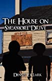 The House on Sycamore Drive, Dennis E. Clark, 1462655033