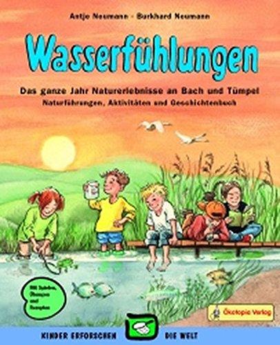 Wasserfühlungen: Das ganze Jahr Naturerlebnisse an Bach und Tümpel, Naturführungen, Aktivitäten und Geschichtenbuch. Mit Spielen, Übungen und Rezepten (Kinder erforschen die Welt)