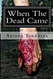 When the Dead Came, Ariana Torralba, 1499724659