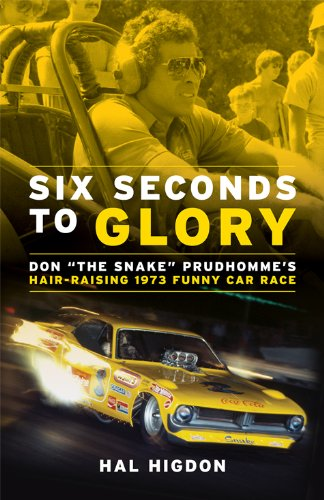 Six Seconds to Glory: Don the Snake Prudhomme's Hair-Raising 1973 NHRA Funny Car Race (Car Super Stock Drag)
