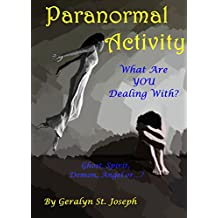Paranormal Activity: What Are YOU Dealing With? Ghost, Spirit, Demon, Angel