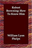 Robert Browning: How to Know Him, William Lyon Phelps, 1406830755