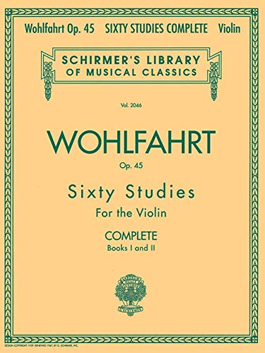 Franz Wohlfahrt - 60 Studies, Op. 45 Complete: Schirmer Library of Classics Volume 2046 (Schirmer's Library of Musical Classics)