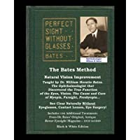 The Bates Method - Perfect Sight Without Glasses - Natural Vision Improvement Taught by Ophthalmologist William Horatio Bates: See Clear Naturally ... Eyesight Magazine. (Black and White Edition)