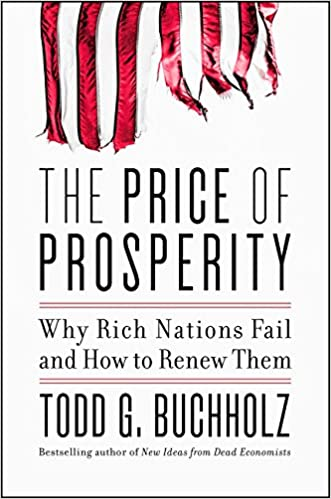 The Price Of Prosperity Why Rich Nations Fail And How To Renew Them Todd G Buchholz 9780062405708 Amazon Books
