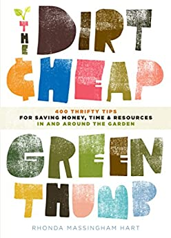 The Dirt-Cheap Green Thumb: 400 Thrifty Tips for Saving Money, Time, and Resources as You Garden by [Hart, Rhonda Massingham]
