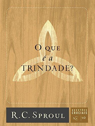 O que é a Trindade? (Questões Cruciais Livro 10)