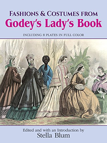 Fashions and Costumes from Godey's Lady's Book: Including 8 Plates in Full Color (Dover Fashion and Costumes)