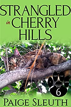 Strangled in Cherry Hills (Cozy Cat Caper Mystery Book 6) by [Sleuth, Paige]