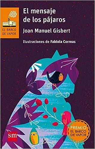 El mensaje de los pájaros (Barco de Vapor Naranja): Amazon.es: Joan Manuel Gisbert, Fabiola Correas: Libros