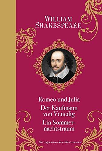 William Shakespeare: mit Illustrationen: Halbleinen: Romeo und Julia, Der Kaufmann von Venedig, Ein Sommernachtstraum