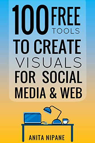 Pdf eBooks 100+ Free Tools to Create Visuals for Web & Social Media: 2019 (Free Online Tools Book 1)
