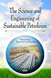 The Science and Engineering of Sustainable Petroleum (Energy Science, Engineering and Technology)