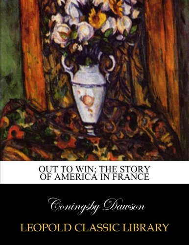 Out to win; the story of America in France ebook