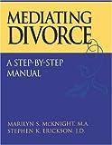 Mediating Divorce: A Step-by-Step Manual