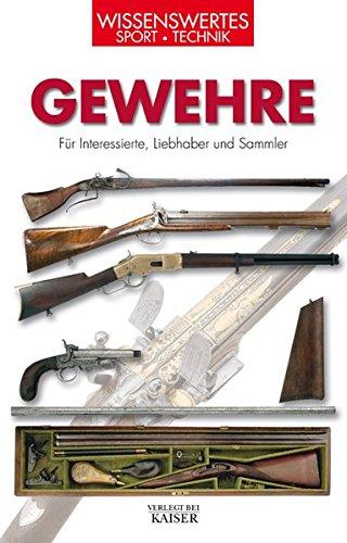 Gewehre: Für Interessierte, Liebhaber und Sammler (Wissenswertes - Sport - Technik)
