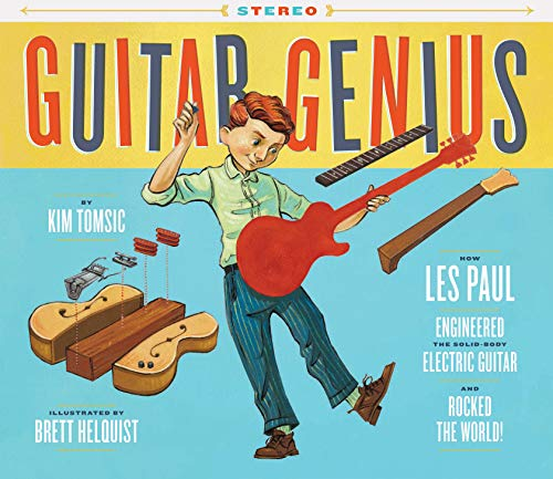 Guitar Genius: How Les Paul Engineered the Solid-Body Electric Guitar and Rocked the World (Children's Music Books, Picture Books, Guitar Books, Music Books for Kids) (Les Paul Guitar History)