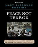img - for Peace Not Terror: Leaders of the Antiwar Movement Speak Out Against U.S. Foreign Policy Post 9/11 book / textbook / text book
