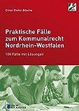 Praktische Fälle zum Kommunalrecht Nordrhein-Westfalen: 100 Fälle mit Lösungen