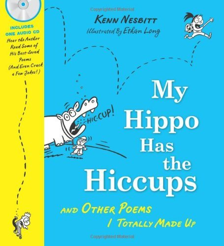 My Hippo Has the Hiccups with CD: And Other Poems I Totally Made Up (A Poetry Speaks Experience) [Hardcover] [2009] (Author) Kenn Nesbitt, Ethan Long pdf