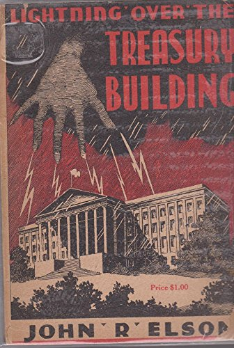 LIGHTNING OVER THE TREASURY BUILDING: Or An Expose Of Our Banking & Currency Monstrosity - America's Most Reprehensible And Un-American Racket (Building Treasury)