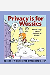 Privacy is for Wussies: Book 11 of the Syndicated Cartoon Stone Soup Paperback
