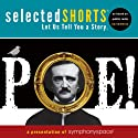 Selected Shorts: POE! Performance by Edgar Allan Poe Narrated by Terrance Mann, René Auberjonois, Fionnula Flanagan, Isaiah Sheffer, Harris Yulin, David Margulies, Stephen Lang