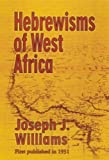 Hebrewisms of West Africa : From Nile to Niger with the Jews, Williams, Joseph J., 1580730035