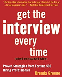 Get the Interview Every Time: Proven Resume and Cover Letter Strategies from Fortune 500 Hiring Professionals