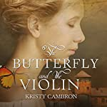 The Butterfly and the Violin: A Hidden Masterpiece Series, Book 1 | Kristy Cambron