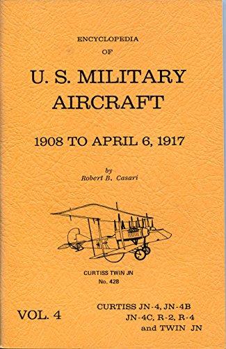 Encyclopedia of US Military Aircraft Volume 4 1908 to April 6 1917 - Curtis JN-4 JN-4B JN-4C R-2 R-4 and Twin JN
