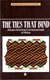 The Ties That Bind : African American Consciousness of Africa, Magubane, Bernard M., 0865430373